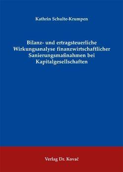 Bilanz- und ertragsteuerliche Wirkungsanalyse finanzwirtschaftlicher Sanierungsmaßnahmen bei Kapitalgesellschaften von Schulte-Krumpen,  Kathrin