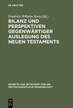 Bilanz und Perspektiven gegenwärtiger Auslegung des Neuen Testaments von Horn,  Friedrich Wilhelm