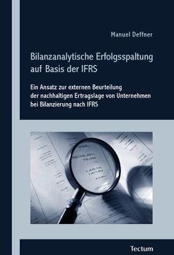 Bilanzanalytische Erfolgsspaltung auf Basis der IFRS von Deffner,  Manuel