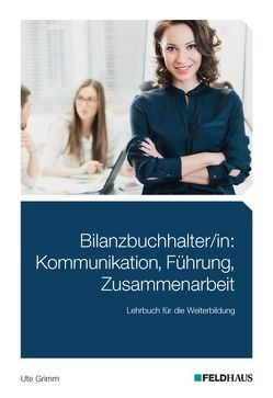 Bilanzbuchhalter/in: Kommunikation, Führung, Zusammenarbeit von Grimm,  Ute