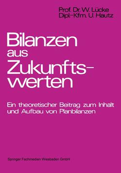 Bilanzen aus Zukunftswerten von Hautz,  Uwe, Lücke,  Wolfgang