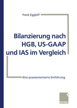 Bilanzierung nach HGB, US-GAAP und IAS im Vergleich von Eggloff,  Frank