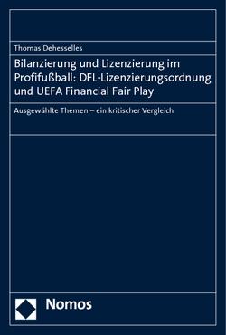 Bilanzierung und Lizenzierung im Profifußball: DFL-Lizenzierungsordnung und UEFA Financial Fair Play von Dehesselles,  Thomas