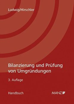 Bilanzierung und Prüfung von Umgründungen von Hirschler,  Klaus, Ludwig,  Christian