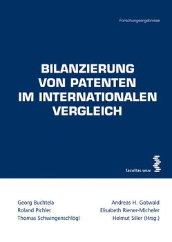 Bilanzierung von Patenten im internationalen Vergleich von Buchtela,  Georg, Gotwald,  Andreas H., Pichler,  Roland, Riener-Micheler,  Elisabeth, Schwingenschlögl,  Thomas, Siller,  Helmut