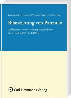 Bilanzierung von Patenten von Grünewald,  Theo, Köllner,  Malte, Petersen,  Karl, Wurzer,  Alexander, Zwirner,  Christian