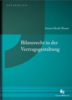 Bilanzrecht in der Vertragsgestaltung von Hecht,  Volker, Steiner,  Armin, Thouet,  Philipp