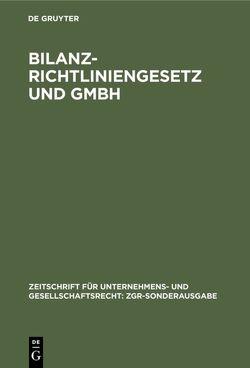 Bilanzrichtliniengesetz und GmbH von Hartmann,  Ulrich, Hillers,  Klaus, Hommelhoff,  Peter, Priester,  Hans-Joachim