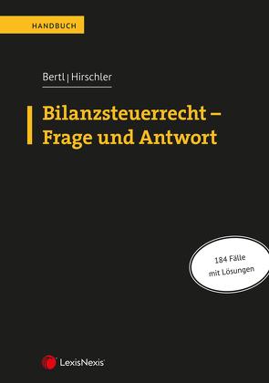 Bilanzsteuerrecht – Frage und Antwort von Bertl,  Romuald, Hirschler,  Klaus