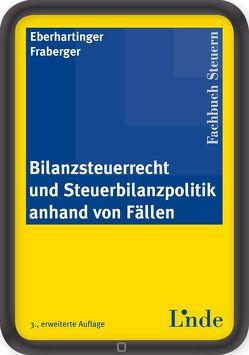 Bilanzsteuerrecht und Steuerbilanzpolitik anhand von Fällen von Eberhartinger,  Eva, Fraberger,  Friedrich