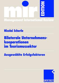 Bilaterale Unternehmenskooperationen im Tourismussektor von Scherle,  Nicolai