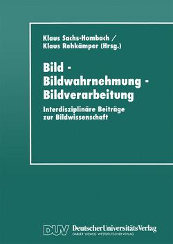 Bild – Bildwahrnehmung – Bildverarbeitung von Rehkämper,  Klaus, Sachs-Hombach,  Klaus