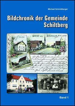 Bild-Chronik der Gemeinde Schiltberg von Schmidberger,  Michael