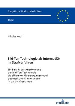 Bild-Ton-Technologie als Intermediär im Strafverfahren von Kopf,  Nikolas