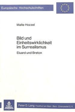 Bild und Einheitswirklichkeit im Surrealismus von Hozzel,  Malte