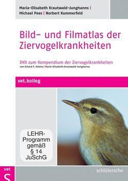 Bild- und Filmatlas der Ziervogelkrankheiten von Krautwald-Junghanns,  Maria-Elisabeth, Kummerfeld,  Norbert, Pees,  Dr. Michael