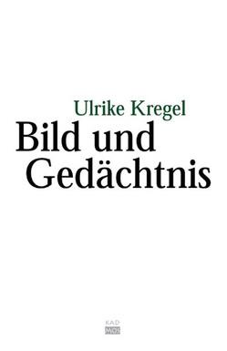 Bild und Gedächtnis von Kregel,  Ulrike