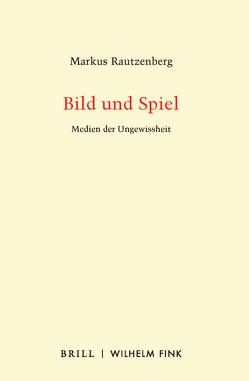 Bild und Spiel von Rautzenberg,  Markus