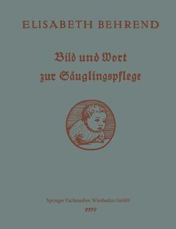 Bild und Wort zur Säuglingspflege von Behrend,  Elisabeth