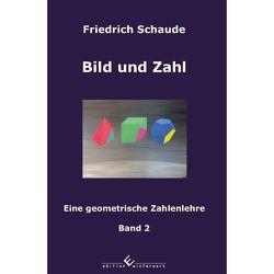 Bild und Zahl, Band 2 von Schaude,  Friedrich