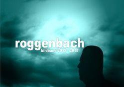 bildband 2012 – 2015 von Roggenbach,  Dirk