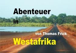 Bildband Abenteuer in Westafrika von Frick,  Thomas