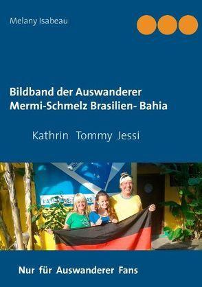 Bildband der Auswanderer Mermi-Schmelz Brasilien- Bahia von Isabeau,  Melany