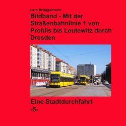 Bildband – Mit der Straßenbahnlinie 1 durch Dresden von Brüggemann,  Lars