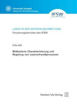 Bildbasierte Charakterisierung und Regelung von Laserschweißprozessen von Abt,  Felix