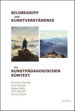 Bildbegriff und Kunstverständnis im kunstpädagogischen Kontext von Bering,  Kunibert, Gerber,  Julia, Nafe,  Nadja, Niehoff,  Rolf, Pauls,  Karina