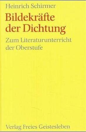 Bildekräfte der Dichtung von Schirmer,  Heinrich