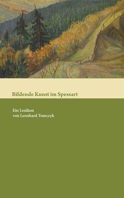 Bildende Kunst im Spessart. Ein Lexikon von Tomczyk,  Leonhard
