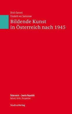Bildende Kunst in Österreich nach 1945 von Ehalt,  Hubert Christian, Gansert,  Ulrich, von Samsonow,  Elisabeth