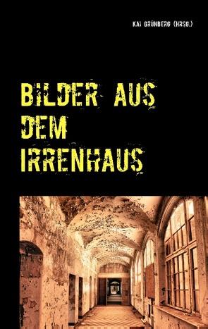 Bilder aus dem Irrenhaus von Grünberg,  Kai
