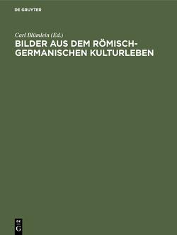 Bilder aus dem römisch-germanischen Kulturleben von Blümlein,  Carl
