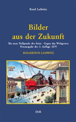 Bilder aus der Zukunft von Lasswitz,  Kurd, von Reeken,  Dieter