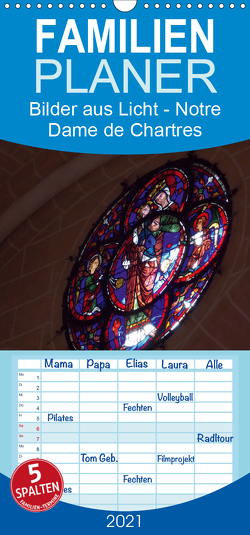 Bilder aus Licht – Notre Dame de Chartres – Familienplaner hoch (Wandkalender 2021 , 21 cm x 45 cm, hoch) von Olessak,  Gudrun