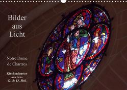 Bilder aus Licht – Notre Dame de Chartres (Wandkalender 2021 DIN A3 quer) von Olessak,  Gudrun