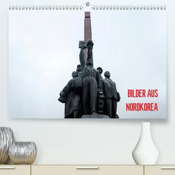 BILDER AUS NORDKOREA (Premium, hochwertiger DIN A2 Wandkalender 2020, Kunstdruck in Hochglanz) von Joest,  Oliver
