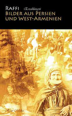 Bilder aus Persien und West-Armenien von Dikiciyan,  Bedros, Hakob Melik-Hakobian,  Raffi