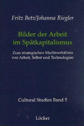Bilder der Arbeit im Spätkapitalismus von Betz,  Fritz, Riegler,  Johanna