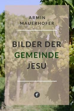 Bilder der Gemeinde Jesu von Mauerhofer,  Armin