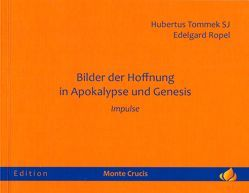 Bilder der Hoffnung in Apokalypse und Genesis von Ropel,  Edelgard, Tommek,  Hubertus