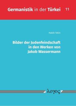 Bilder der Judenfeindschaft in den Werken von Jakob Wassermann von Tekin,  Habib