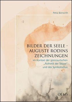 """Bilder der Seele – Auguste Rodins Zeichnungen im Kontext der goncourtschen """"Ästhetik der Skizze"""" und des Symbolismus von Bierwirth,  Petra"""