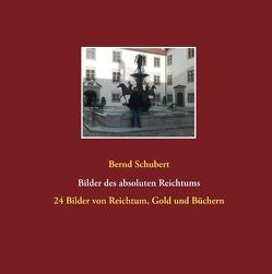 Bilder des absoluten Reichtums von Schubert,  Bernd