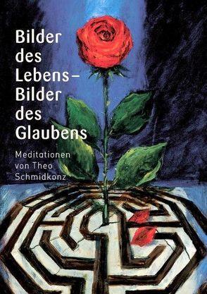 Bilder des Lebens – Bilder des Glaubens von Schmidkonz,  Theo