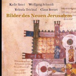 Bilder des Neuen Jerusalem von Bernet,  Claus, Sanci,  Kadir, Schmidt,  Wolfgang, Teichtal,  Yehuda