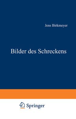 Bilder des Schreckens von Birkmeyer,  Jens