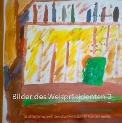 Bilder des Weltpräsidenten 2 von Schubert,  Bernd
